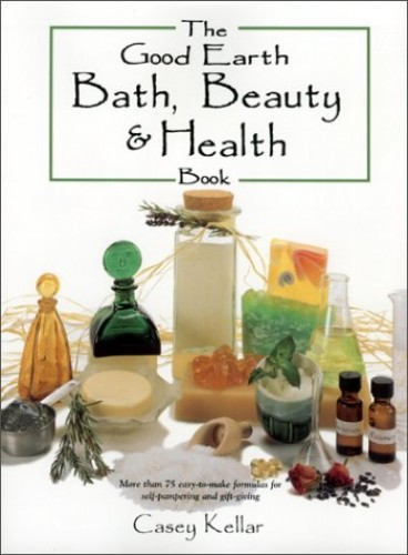 The Good Earth Bath, Beauty & Health Book By Casey Kellar