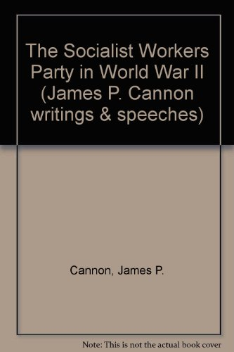 The Socialist Workers Party in World War II By James P. Cannon