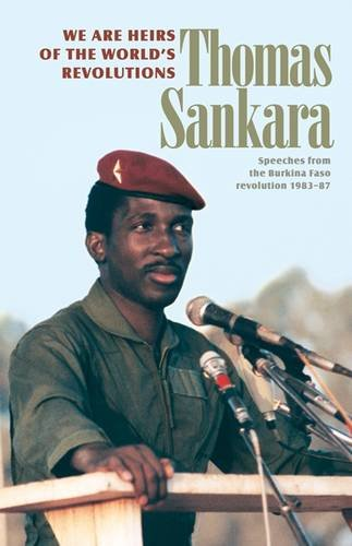 We are the Heirs of the World's Revolutions: Speeches from the Burkina Faso Revolution 1983-1987 By Thomas Sankara