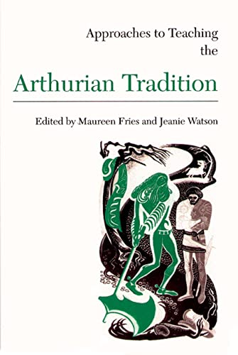 Approaches to Teaching the Arthurian Tradition By Maureen Fries