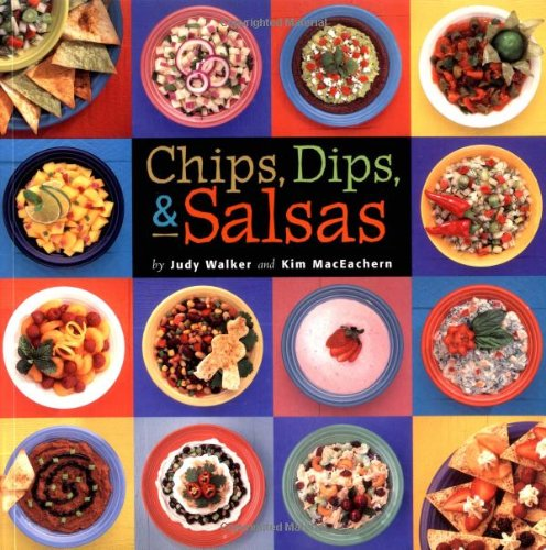 Chips, Dips, & Salsas By Judy Walker