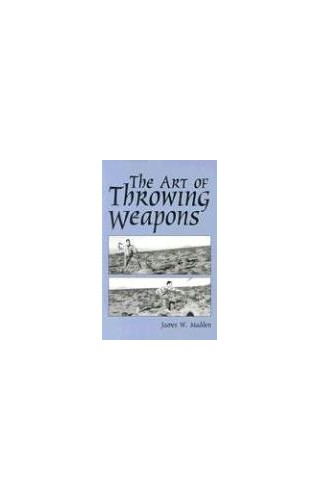 The Art of Throwing Weapons By James W. Madden