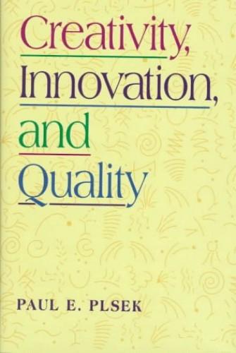 Creativity, Innovation and Quality By Paul E. Plsek