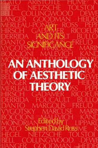 Art and Its Significance: An Anthology of Aesthetic Theory, First Edition by Edited by Stephen David Ross