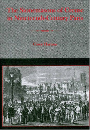 The Stonemasons of Creuse in Nineteenth-century Paris by Casey Harison
