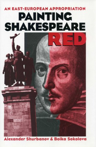 Painting Shakespeare Red: An East-European Appropriation (Shakespeare and His Contemporaries: The International Shakespeare Series) by Aleksandur Shurbanov