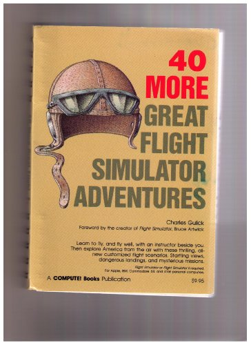 40 More Great Flight Simulator Adventures By Charles Gulick