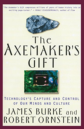Axemaker's Gift: Technology's Capture and Control of Our Minds and Culture By James Burke