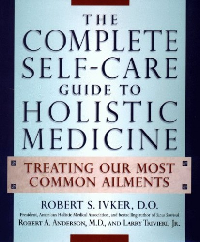 The Complete Self-Care Guide to Holistic Medicine By Robert S. Ivker
