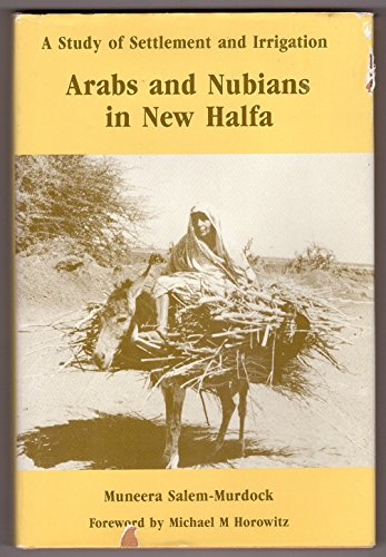 Arabs and Nubians in New Halfa: A Study of Settlement and Irrigation By Muneera Salem-Murdock