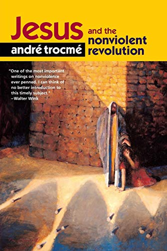 Jesus and the Nonviolent Revolution By Andre Trocme