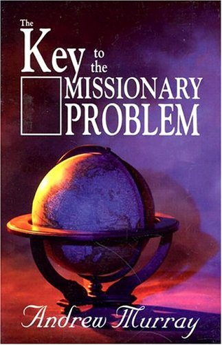 Key to the Missionary Problem By Andrew Murray