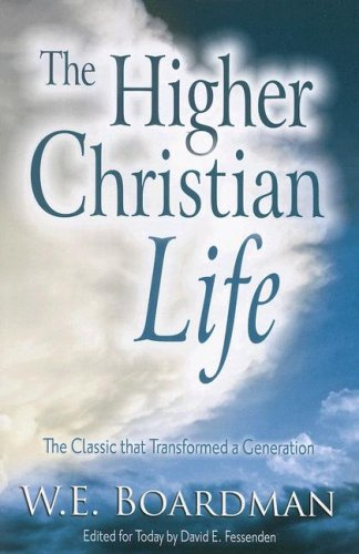 The Higher Christian Life By W E Boardman