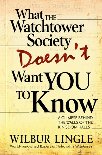 What the Watchtower Society Doesn't Want You to Know By Wilbur Lingle