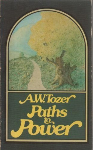 Paths to Power By A.W. Tozer