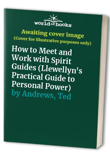 How to Meet and Work with Spirit Guides By Ted Andrews