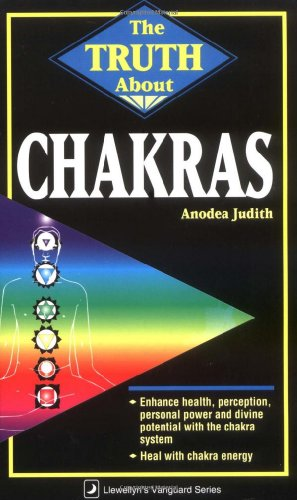 The Truth About Chakras By Anodea Judith, PhD