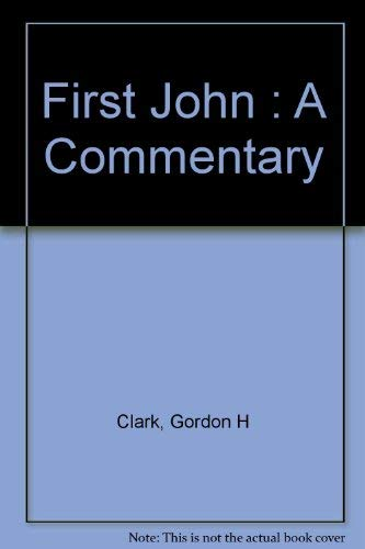 First John: A Commentary By Gordon H Clark
