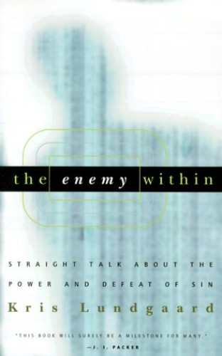 The Enemy within: Straight Talk about the Power and Defeat of Sin by Kris Lundgaard