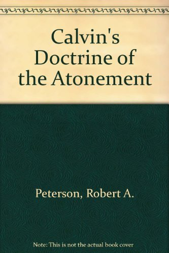 Calvin's Doctrine of the Atonement By Robert A. Peterson