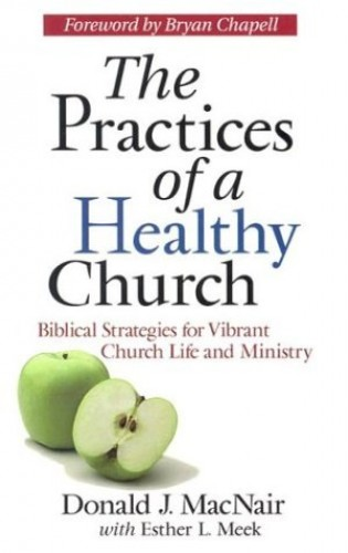 The Practices of a Healthy Church By Donald J MacNair