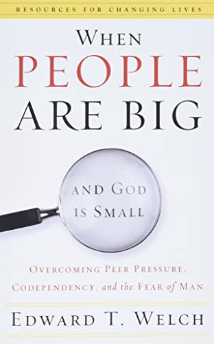 When People are Big and God is Small By E. Welch