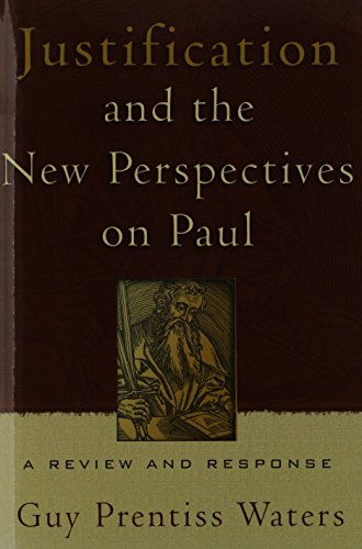 Justification and the New Perspectives on Paul By Guy Prentiss Waters
