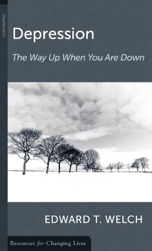 Depression the Way up the Way down By Edward T. Welch