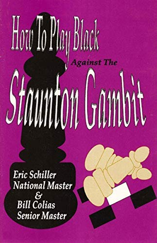 How to Play Black Against the Staunton Gambit By Bill Colias Eric Schiller