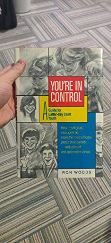 You're in Control: A Guide for Latter-Day Saint Youth By Ron Woods