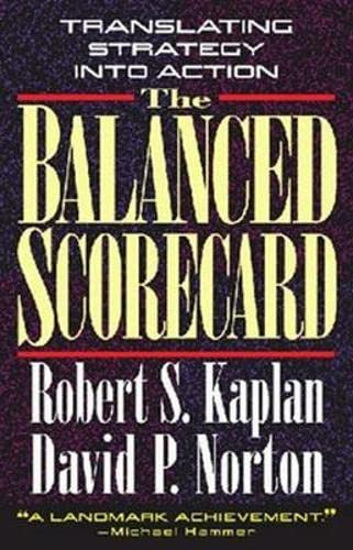The Balanced Scorecard: Translating Strategy into Action by Robert S. Kaplan