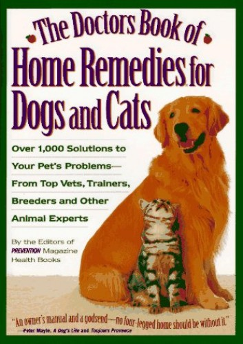 Doctors Book of Home Remedies for Dogs and Cats: Over 1000 Solutions to Your Pet's Everyday Problems from Top Veterinarians, Trainers, Breeders and Other Animal Experts by Matthew Hoffman