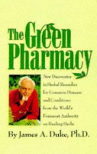 The Green Pharmacy: Complete Guide to Healing Herbs, from the World's Leading Authority by James A. Duke