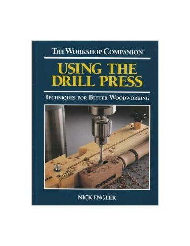 Using the Drill Press By Nick Engler