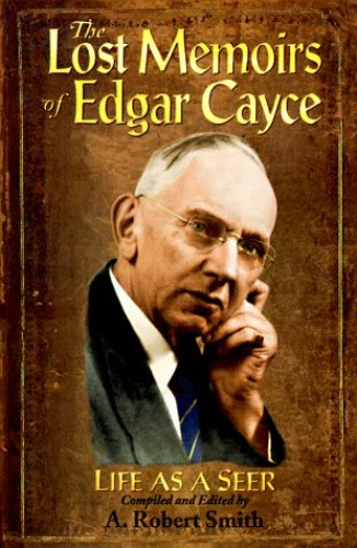 The Lost Memoirs of Edgar Cayce By Edgar Cayce