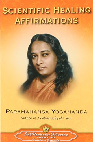 Scientific Healing Affirmations By Paramahansa Yogananda