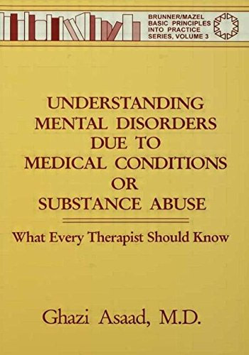 Understanding Mental Disorders Due To Medical Conditions Or Substance Abuse By Ghazi Asaad
