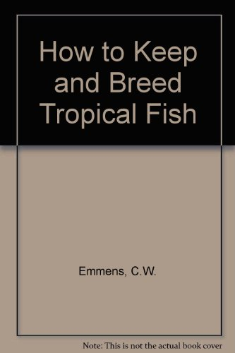 How to Keep and Breed Tropical Fish By C.W. Emmens
