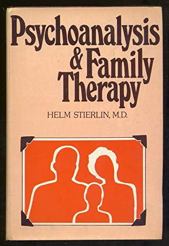 Psychoanalysis and Family Therapy By Helm Stierlin
