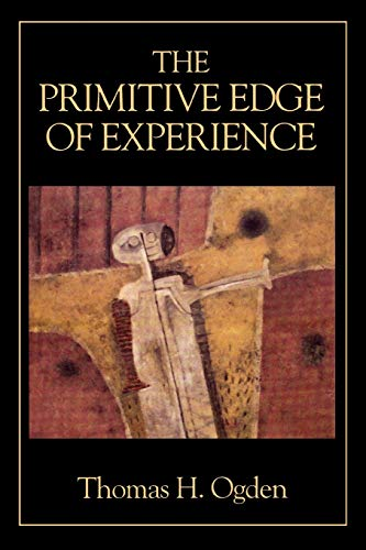 The Primitive Edge of Experience By Thomas H. Ogden