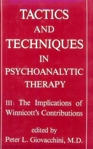 Tactics and Techniques in Psychoanalytic Therapy By Peter L. Giovacchini
