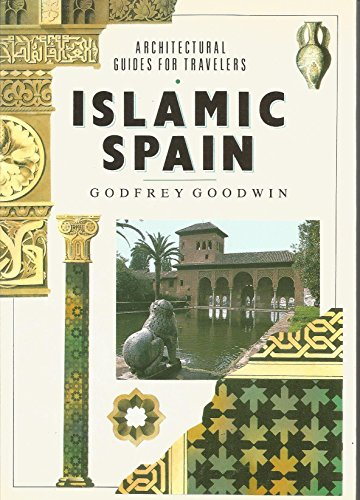 Islamic Spain (Architectural Guides for Travellers) By Geoffrey Goodwin