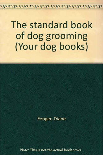 The standard book of dog grooming (Your dog books) By Diane Fenger