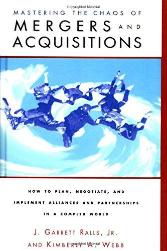 Mastering the Chaos of Mergers and Acquisitions By J. Garrett Ralls, Jr.