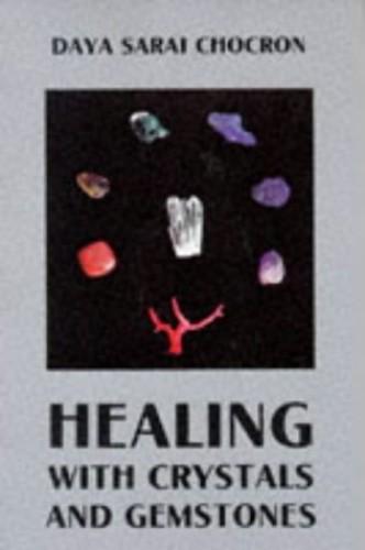 Healing with Crystals and Gemstones By Daya Sarai Chocron