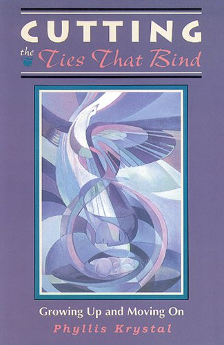 Cutting the Ties That Bind: Growing Up and Moving on by Phyllis Krystal