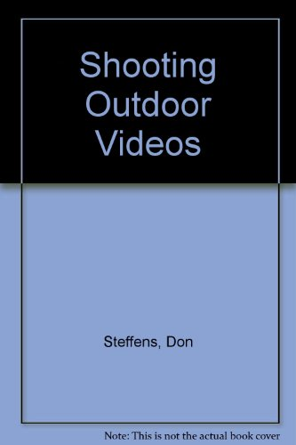 Shooting Outdoor Videos By Don Steffens