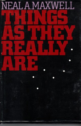 Things as they really are By Neal A Maxwell