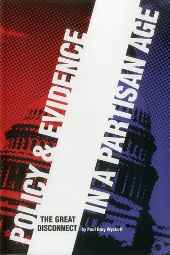 Policy and Evidence in a Partisan Age By Paul Gary Wyckoff