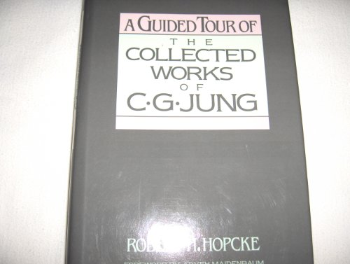 Guided Tour of the Collected Works of C.G. Jung By Robert Hopcke